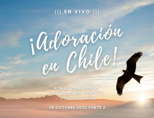 Adoración Transformación Chile parte 2/2 24 oct 2020.